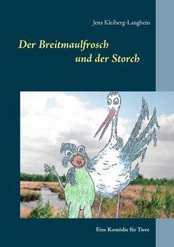 Der Breitmaulfrosch und der Storch von Jens Kleiberg-Langhein's Tunichtgut-Wortundbildschmiede, Kleiberg-Langhein,  Jens