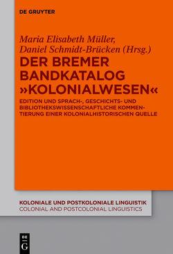 """Der Bremer Bandkatalog """"Kolonialwesen"""" von Müller,  Maria Elisabeth, Schmidt-Brücken,  Daniel"""