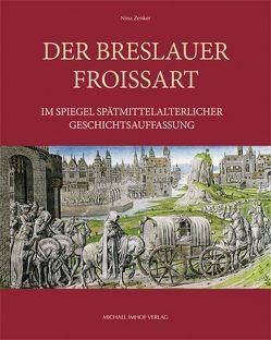 Der Breslauer Froissart im Spiegel spätmittelalterlicher Geschichtsauffassung von Zenker,  Nina
