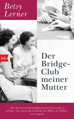Der Bridge-Club meiner Mutter von Lerner,  Betsy, v. Bechtolsheim,  Barbara
