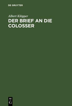 Der Brief an die Colosser von Klöpper,  Albert