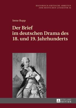 Der Brief im deutschen Drama des 18. und 19. Jahrhunderts von Rupp,  Irene