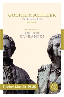 Der Briefwechsel von Goethe,  Johann Wolfgang von, Safranski,  Rüdiger, Schiller,  Friedrich