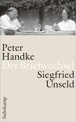 Der Briefwechsel von Fellinger,  Raimund, Handke,  Peter, Pektor,  Katharina, Unseld,  Siegfried