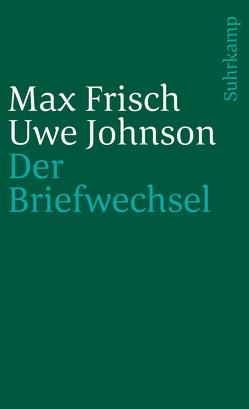 Der Briefwechsel. 1964–1983 von Fahlke,  Eberhard, Frisch,  Max, Johnson,  Uwe