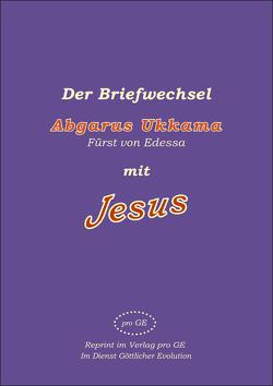 Der Briefwechsel – Abgarus Ukkama mit Jesus von Rudolf Johannes,  Jakob Lorber