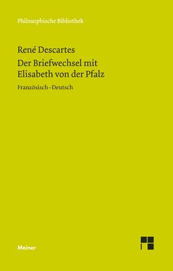 Der Briefwechsel mit Elisabeth von der Pfalz von Descartes,  Rene, Ribordy,  Olivier, Wienand,  Isabelle, Wirz,  Benno