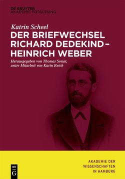 Der Briefwechsel Richard Dedekind – Heinrich Weber von Reich,  Karin, Scheel,  Katrin, Sonar,  Thomas