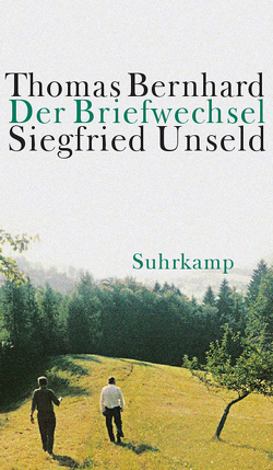 Der Briefwechsel Thomas Bernhard/Siegfried Unseld von Bernhard,  Thomas, Huber,  Martin, Ketterer,  Julia, Siegfried,  Raimund, Unseld,  Siegfried