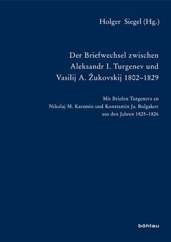 Der Briefwechsel zwischen Aleksandr I. Turgenev und Vasilij A. Žukovskij 1802-1829 von Siegel,  Holger