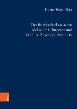 Der Briefwechsel zwischen Aleksandr I. Turgenev und Vasilij A. Žukovskij 1830-1845 von Lauhus,  Angelika, Siegel,  Holger