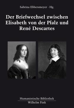 Der Briefwechsel zwischen Elisabeth von der Pfalz und René Descartes von Ebbersmeyer,  Sabrina, Keßler,  Eckhard, Mulsow,  Martin, Ricklin,  Thomas