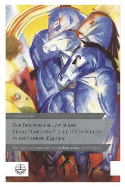 Der Briefwechsel zwischen Franz Marc und Pfarrer Otto Schlier in den Jahren 1894–1900 von Kainz,  Gabriele