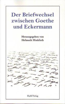 Der Briefwechsel zwischen Goethe und Eckermann von Hinkfoth,  Helmuth