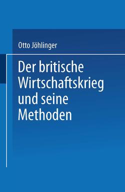 Der britische Wirtschaftskrieg und seine Methoden von Jöhlinger,  Otto