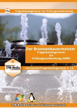 Der Brunnenbauermeister/-in Lerntrainer mit über 1617 Lernfragen von Mueller,  Thomas
