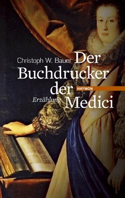 Der Buchdrucker der Medici von Bauer,  Christoph W.