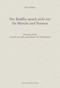 Der Buddha sprach nicht nur für Mönche und Nonnen von Schaefer,  Fritz