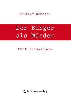 Der Bürger als Mörder von Rohdich,  Walther
