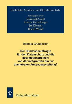 Der Bundesbeauftragte für den Datenschutz und die Informationsfreiheit: von der integrativen hin zur diametralen Amtsausgestaltung? von Grundmann,  Barbara