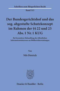 Der Bundesgerichtshof und das sog. abgestufte Schutzkonzept im Rahmen der §§ 22 und 23 Abs. 1 Nr. 1 KUG. von Dietrich,  Nils
