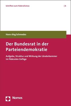 Der Bundesrat in der Parteiendemokratie von Schmedes,  Hans-Jörg