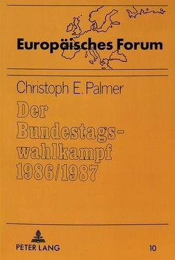 Der Bundestagswahlkampf 1986/1987 von Palmer,  Christoph-E.
