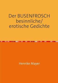 Der BUSENFROSCH besinnliche/erotische Gedichte von Mayer,  Henrike