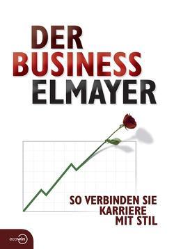 Der Business Elmayer von Augustin,  Andreas, Augustin,  Carola, Schäfer-Elmayer,  Thomas