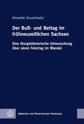 Der Buß- und Bettag im frühneuzeitlichen Sachsen von Gruschwitz,  Annette