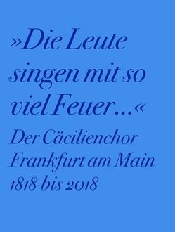 Der Cäcilienchor Frankfurt am Main 1818 bis 2018 von Philippi,  Daniela, Schwarz,  Ralf-Olivier