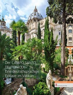 Der Campo Santo Teutonico – Eine deutschsprachige Exklave im Vatikan von Fischer,  Hans-Peter, Weiland,  Albrecht