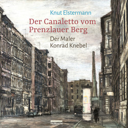 Der Canaletto vom Prenzlauer Berg von Elstermann,  Knut