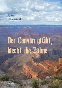 Der Canyon glüht, bleckt die Zähne von Chlewiński,  Artur