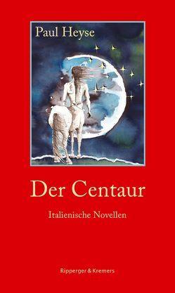 Der Centaur. Italienische Novellen von Gemmel,  Mirko, Heyse,  Paul, Miller,  Norbert, Osterburg,  Antje