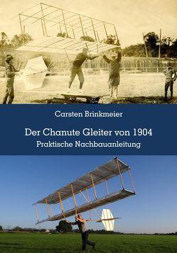 Der Chanute Gleiter von 1904 von Brinkmeier,  Carsten