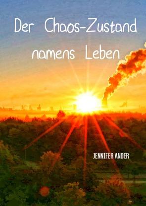 Der Chaos-Zustand namens Leben von Ander,  Jennifer, Hennecke,  Martin