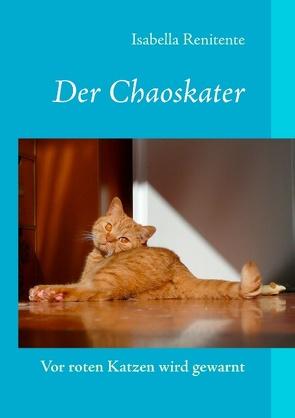 Der Chaoskater – Vor roten Katzen wird gewarnt von Renitente,  Isabella