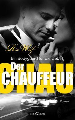 Der Chauffeur – Ein Bodyguard für die Liebe von Wolf,  Ria