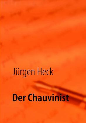 Der Chauvinist von Heck,  Jürgen