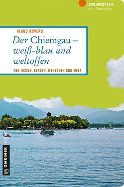 Der Chiemgau – weiß-blau und weltoffen von Bovers,  Klaus