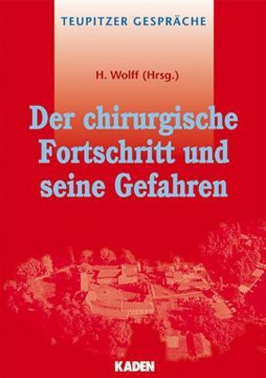 Der chirurgische Fortschritt und seine Gefahren von Wolff,  H.