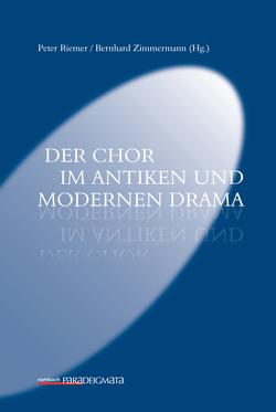 Der Chor im antiken und modernen Drama von Riemer,  Peter, Zimmermann,  Bernhard