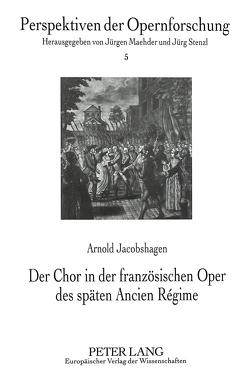 Der Chor in der französischen Oper des späten Ancien Régime von Jacobshagen,  Arnold