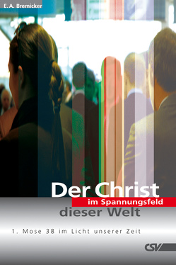 Der Christ im Spannungsfeld dieser Welt von Bremicker,  E. A.