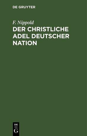 Der christliche Adel deutscher Nation von Nippold,  Friedrich