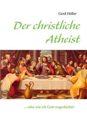 Der christliche Atheist von Höller,  Gerd