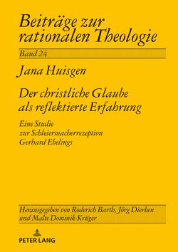 Der christliche Glaube als reflektierte Erfahrung von Huisgen,  Jana