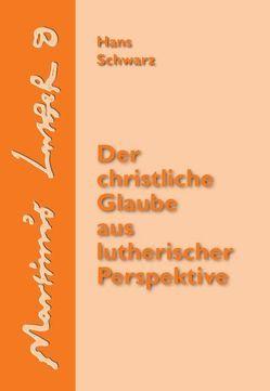 Der christliche Glaube aus lutherischer Perspektive von Schwarz,  Hans
