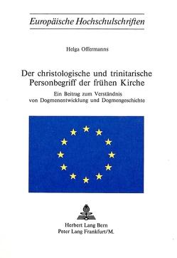 Der christologische und trinitarische Personenbegriff der frühen Kirche von Offermanns,  Helga